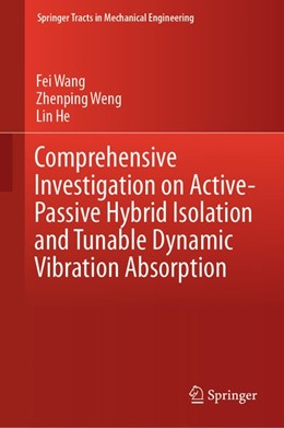 Abbildung von Wang / Weng | Comprehensive Investigation on Active-Passive Hybrid Isolation and Tunable Dynamic Vibration Absorption | 1. Auflage | 2018 | beck-shop.de