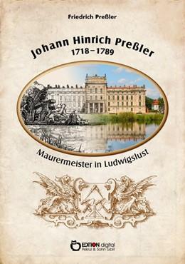 Abbildung von Preßler | Johann Hinrich Preßler 1718-1789 | 2018 | Maurermeister in Ludwigslust