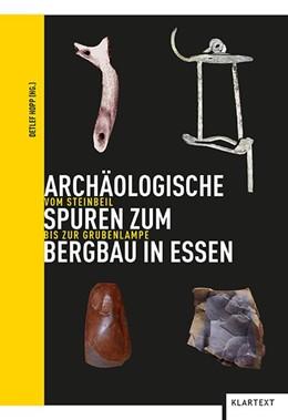 Abbildung von Hopp | Archäologische Spuren zum Bergbau in Essen | 2019 | Vom Steinbeil bis zur Grubenla...