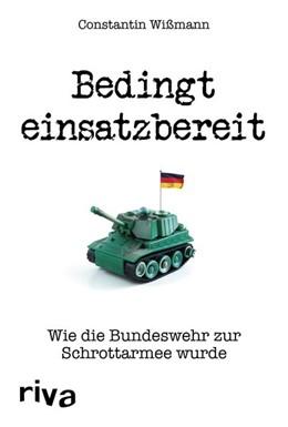 Abbildung von Wißmann | Bedingt einsatzbereit | 2019 | Wie die Bundeswehr zur Schrott...