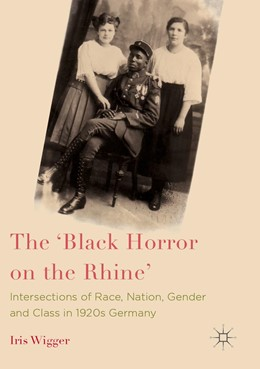 Abbildung von Wigger | The 'Black Horror on the Rhine' | 1st ed. 2017 | 2019 | Intersections of Race, Nation,...