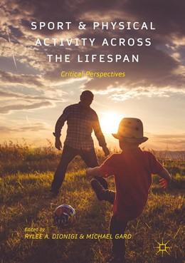 Abbildung von Dionigi / Gard   Sport and Physical Activity across the Lifespan   1. Auflage   2017   beck-shop.de