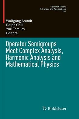 Abbildung von Arendt / Chill | Operator Semigroups Meet Complex Analysis, Harmonic Analysis and Mathematical Physics | 1. Auflage | 2019 | 250 | beck-shop.de