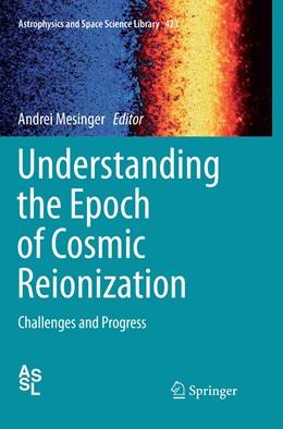 Abbildung von Mesinger | Understanding the Epoch of Cosmic Reionization | Softcover reprint of the original 1st ed. 2016 | 2019 | Challenges and Progress | 423