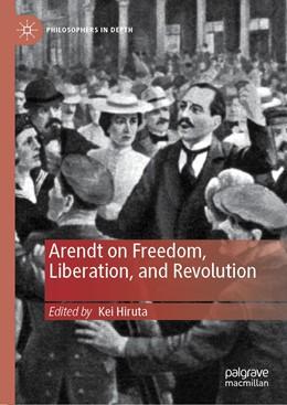 Abbildung von Hiruta   Arendt on Freedom, Liberation, and Revolution   1st ed. 2019   2019