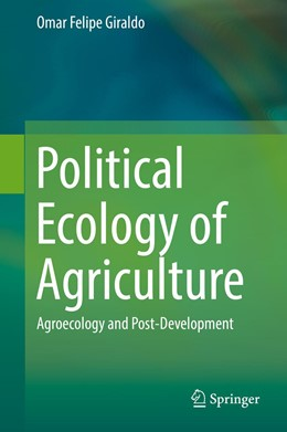 Abbildung von Giraldo | Political Ecology of Agriculture | 1st ed. 2019 | 2019 | Agroecology and Post-Developme...