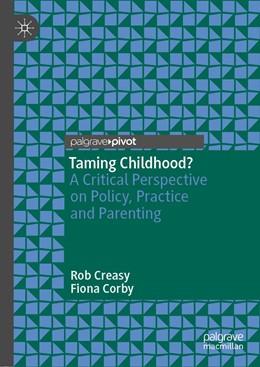Abbildung von Creasy / Corby | Taming Childhood? | 1. Auflage | 2019 | beck-shop.de