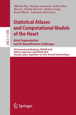 Abbildung von Pop / Sermesant / Zhao / Li / McLeod / Young / Rhode / Mansi | Statistical Atlases and Computational Models of the Heart. Atrial Segmentation and LV Quantification Challenges | 1st ed. 2019 | 2019 | 9th International Workshop, ST... | 11395