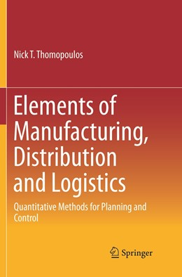 Abbildung von Thomopoulos | Elements of Manufacturing, Distribution and Logistics | Softcover reprint of the original 1st ed. 2016 | 2019 | Quantitative Methods for Plann...
