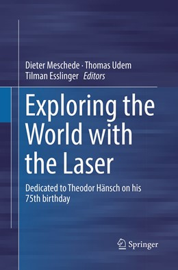 Abbildung von Meschede / Udem / Esslinger | Exploring the World with the Laser | Softcover reprint of the original 1st ed. 2018 | 2019 | Dedicated to Theodor Hänsch on...