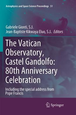 Abbildung von Gionti, S. J. / Kikwaya Eluo, S.J. | The Vatican Observatory, Castel Gandolfo: 80th Anniversary Celebration | Softcover reprint of the original 1st ed. 2018 | 2019 | 51