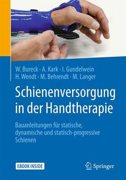 Abbildung von Bureck / Kark / Gundelwein | Schienenversorgung in der Handtherapie | 2020 | Bauanleitungen für statische, ...
