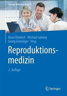 Abbildung von Diedrich / Ludwig / Griesinger (Hrsg.) | Reproduktionsmedizin | 2., erw. u. vollst. überarb. Auflage | 2020