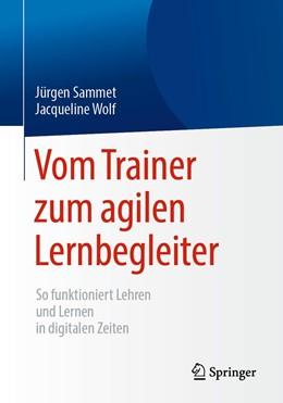 Abbildung von Sammet / Wolf | Vom Trainer zum agilen Lernbegleiter | 1. Auflage | 2019 | beck-shop.de