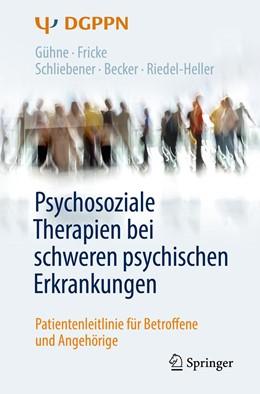 Abbildung von Gühne / Fricke | Psychosoziale Therapien bei schweren psychischen Erkrankungen | 2. Auflage | 2019 | beck-shop.de