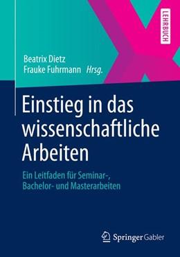 Abbildung von Dietz / König | Einstieg in das wissenschaftliche Arbeiten | 2021 | Ein Leitfaden für Seminar-, Ba...