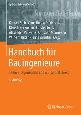 Abbildung von Zilch / Diederichs / Beckmann / Gertz / Malkwitz / Moormann / Urban / Valentin | Handbuch für Bauingenieure | 3. Auflage | 2021 | Technik, Organisation und Wirt...
