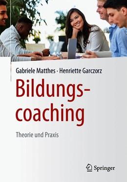 Abbildung von Matthes / Garczorz | Bildungscoaching | 2019 | Theorie und Praxis