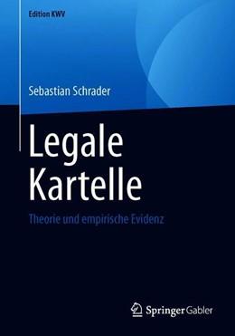 Abbildung von Schrader | Legale Kartelle | 2019 | Theorie und empirische Evidenz