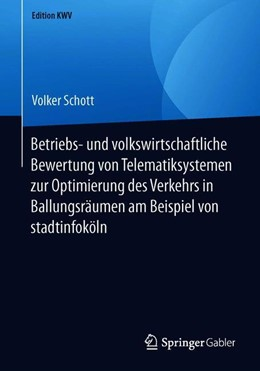 Abbildung von Schott | Betriebs- und volkswirtschaftliche Bewertung von Telematiksystemen zur Optimierung des Verkehrs in Ballungsräumen am Beispiel von stadtinfoköln | 2019