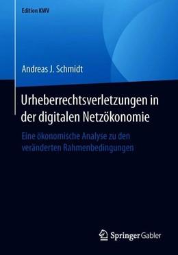 Abbildung von Schmidt   Urheberrechtsverletzungen in der digitalen Netzökonomie   2019   Eine ökonomische Analyse zu de...