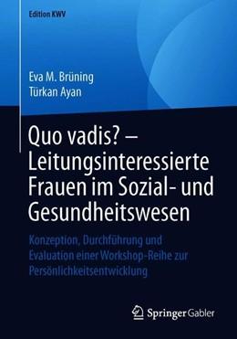 Abbildung von Brüning / Ayan   Quo vadis? – Leitungsinteressierte Frauen im Sozial- und Gesundheitswesen   2019   Konzeption, Durchführung und E...