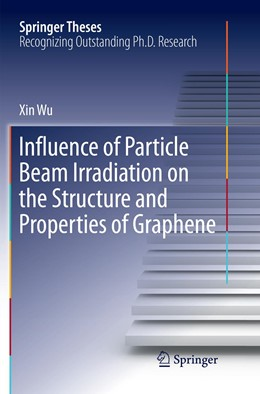 Abbildung von Wu   Influence of Particle Beam Irradiation on the Structure and Properties of Graphene   Softcover reprint of the original 1st ed. 2018   2018
