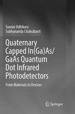 Abbildung von Adhikary / Chakrabarti | Quaternary Capped In(Ga)As/GaAs Quantum Dot Infrared Photodetectors | Softcover reprint of the original 1st ed. 2018 | 2019 | From Materials to Devices