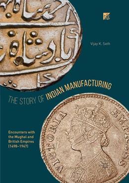 Abbildung von Seth | The Story of Indian Manufacturing | 1. Auflage | 2018 | beck-shop.de