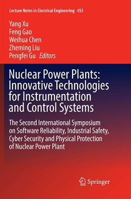 Abbildung von Xu / Gao / Chen / Liu / Gu   Nuclear Power Plants: Innovative Technologies for Instrumentation and Control Systems   Softcover reprint of the original 1st ed. 2018   2018   The Second International Sympo...   455