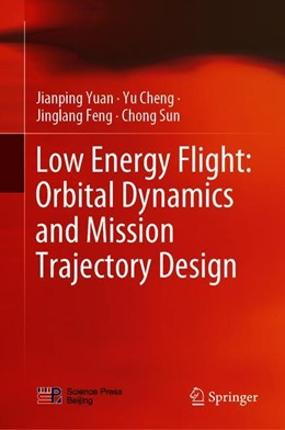 Abbildung von Yuan / Cheng / Feng | Low Energy Flight: Orbital Dynamics and Mission Trajectory Design | 1st ed. 2019 | 2019
