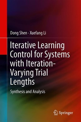 Abbildung von Shen / Li | Iterative Learning Control for Systems with Iteration-Varying Trial Lengths | 1. Auflage | 2019 | beck-shop.de