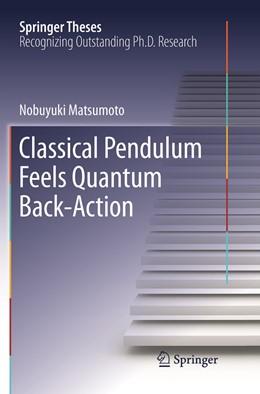 Abbildung von Matsumoto | Classical Pendulum Feels Quantum Back-Action | Softcover reprint of the original 1st ed. 2016 | 2019