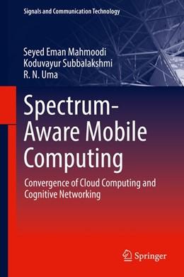 Abbildung von Mahmoodi / Subbalakshmi | Spectrum-Aware Mobile Computing | 1. Auflage | 2018 | beck-shop.de