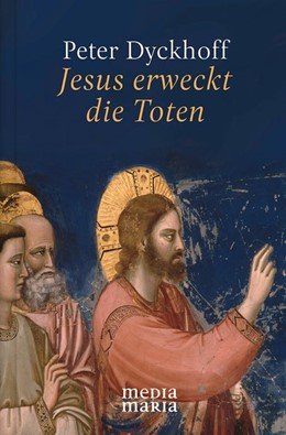 Abbildung von Dyckhoff | Jesus erweckt die Toten | 1. Auflage | 2019 | beck-shop.de