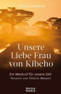Abbildung von Sinayobye | Unsere Liebe Frau von Kibeho | 1. Auflage | 2019 | beck-shop.de