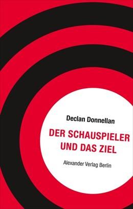 Abbildung von Donnellan | Der Schauspieler und das Ziel | 5., erweiterte und durchgesehene Neuuflage | 2019 | Ängste und Blockaden überwinde...