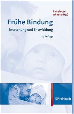 Abbildung von Ahnert | Frühe Bindung | 4. Auflage | 2019 | Entstehung und Entwicklung