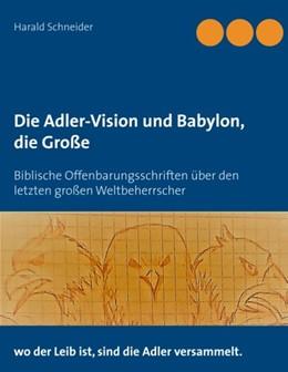 Abbildung von Schneider | Die Adler-Vision und Babylon, die Große | 2018 | Biblische Offenbarungsschrifte...
