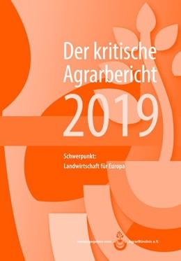 Abbildung von AgrarBündnis E. V.   Der kritische Agrarbericht 2019   2019   Schwerpunkt: Landwirtschaft fü...