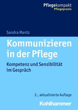 Abbildung von Mantz | Kommunizieren in der Pflege | 2., aktualisierte Auflage | 2019 | Kompetenz und Sensibilität im ...