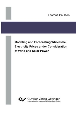 Abbildung von Paulsen | Modeling and Forecasting Wholesale Electricity Prices under Consideration of Wind and Solar Power | 1. Auflage | 2018 | beck-shop.de