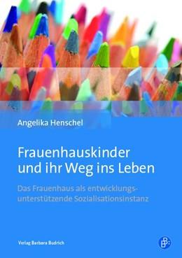 Abbildung von Henschel | Frauenhauskinder und ihr Weg ins Leben | 1. Auflage | 2019 | beck-shop.de