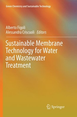 Abbildung von Figoli / Criscuoli | Sustainable Membrane Technology for Water and Wastewater Treatment | Softcover reprint of the original 1st ed. 2017 | 2018