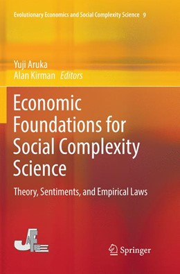 Abbildung von Aruka / Kirman   Economic Foundations for Social Complexity Science   Softcover reprint of the original 1st ed. 2017   2018   Theory, Sentiments, and Empiri...   9