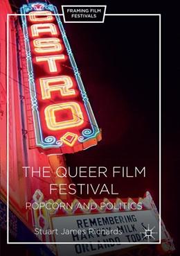 Abbildung von Richards | The Queer Film Festival | Softcover reprint of the original 1st ed. 2016 | 2018 | Popcorn and Politics