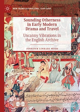 Abbildung von Wood | Sounding Otherness in Early Modern Drama and Travel | 1st ed. 2019 | 2019 | Uncanny Vibrations in the Engl...