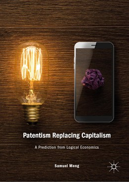 Abbildung von Meng   Patentism Replacing Capitalism   1st ed. 2019   2019   A Prediction from Logical Econ...