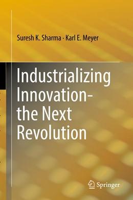 Abbildung von Sharma / Meyer | Industrializing Innovation-the Next Revolution | 1. Auflage | 2019 | beck-shop.de