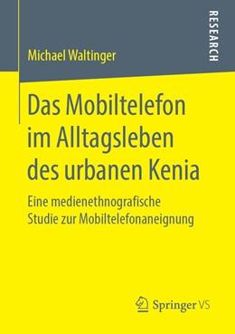Abbildung von Waltinger | Das Mobiltelefon im Alltagsleben des urbanen Kenia | 1. Auflage | 2019 | beck-shop.de